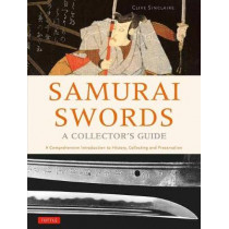 Samurai Swords - A Collector's Guide: A Comprehensive Introduction to History, Collecting and Preservation - of the Japanese Sword by Clive Sinclaire, 9784805314579