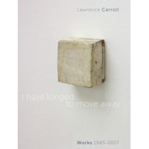 I Have Longed to Move Away - Lawrence Carroll, Works 1985-2017 by Gianna A. Mina, 9788874397723