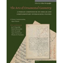 The Arts of Ornamental Geometry: A Persian Compendium on Similar and Complementary Interlocking Figures. A Volume Commemorating Alpay OEzdural by Gulru Necipoglu, 9789004301962