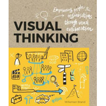 Visual Thinking: Empowering People and Organisations throughVisual Collaboration by Willemien Brand, 9789063694531