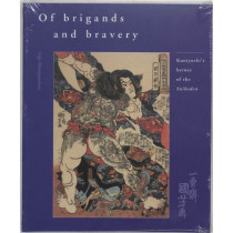 Of Brigands and Bravery: Kuniyoshi's Heroes of the Suikoden by Inge Klompmakers, 9789074822558