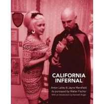 California Infernal - Anton LaVey & Jayne Mansfield. Photos By Walter Fischer by Kenneth Anger, 9789198324310