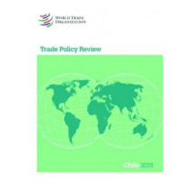 Trade Policy Review - Chile by World Trade Organization, 9789287040367
