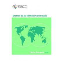 Examen de Las Politicas Comerciales 2015: Union European: Union European by World Trade Organization, 9789287040411