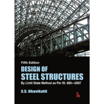 Design of Steel Structures: By Limit State Method as Per IS: 800-2007 by S.S. Bhavikatti, 9789385909559