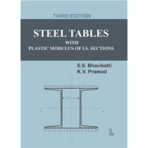 Steel Tables With Plastic Modulus of I.S. Sections by S. S. Bhavikatti, 9789385909740