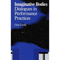 Imaginative Bodies: Dialogues in Performance Practices by Guy Cools, 9789492095206