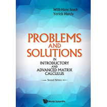 Problems And Solutions In Introductory And Advanced Matrix Calculus by Willi-Hans Steeb, 9789813143784