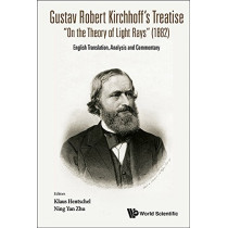 """Gustav Robert Kirchhoff's Treatise """"On The Theory Of Light Rays"""" (1882): English Translation, Analysis And Commentary by Professor, Dr. Klaus Hentschel, 9789813147133"""