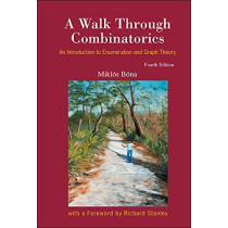 Walk Through Combinatorics, A: An Introduction To Enumeration And Graph Theory (Fourth Edition) by Miklos Bona, 9789813148840