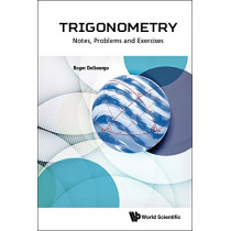 Trigonometry: Notes, Problems And Exercises by Roger Delbourgo, 9789813203112