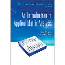 Introduction To Applied Matrix Analysis, An by Xiao-Qing Jin, 9789814749466