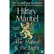 The Mirror and the Light (The Wolf Hall Trilogy) by Hilary Mantel, 9780007481002