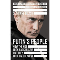 Putin's People: How the KGB Took Back Russia and then Took on the West by Catherine Belton, 9780007578795
