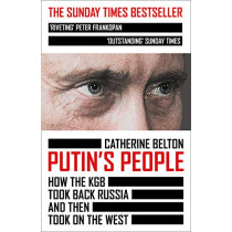 Putin's People: How the KGB Took Back Russia and then Took on the West by Catherine Belton, 9780007578818