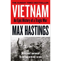 Vietnam: An Epic History of a Tragic War by Max Hastings, 9780008133016