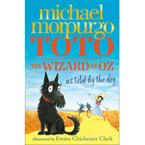 Toto: The Dog-Gone Amazing Story of the Wizard of Oz by Michael Morpurgo, 9780008134624