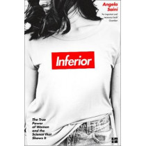 Inferior: The true power of women and the science that shows it by Angela Saini, 9780008172039