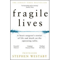 Fragile Lives: A Heart Surgeon's Stories of Life and Death on the Operating Table by Stephen Westaby, 9780008196783