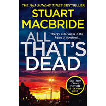 All That's Dead: The new Logan McRae crime thriller from the No.1 bestselling author (Logan McRae, Book 12) by Stuart MacBride, 9780008208295