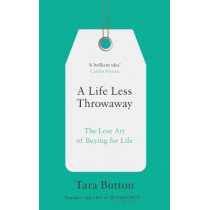 A Life Less Throwaway: The lost art of buying for life by Tara Button, 9780008217716
