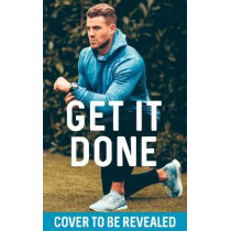 Get It Done: My Plan, Your Goal: 60 Recipes and Workout Sessions for a Fit, Lean Body by Bradley Simmonds, 9780008222727
