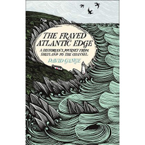 The Frayed Atlantic Edge: A Historian's Journey from Shetland to the Channel by David Gange, 9780008225117