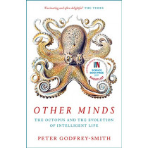 Other Minds: The Octopus and the Evolution of Intelligent Life by Peter Godfrey-Smith, 9780008226299
