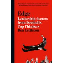 Edge: Leadership Secrets from Footballs's Top Thinkers by Ben Lyttleton, 9780008226398
