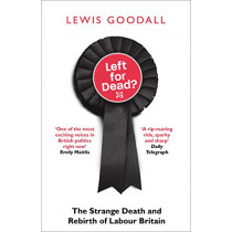 Left for Dead?: The Strange Death and Rebirth of Labour Britain by Lewis Goodall, 9780008226725