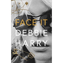 Face It: A Memoir by Debbie Harry, 9780008229429