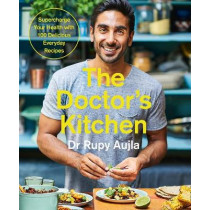 The Doctor's Kitchen: Supercharge your health with 100 delicious everyday recipes by Rupy Aujla, 9780008239336