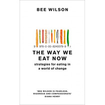 The Way We Eat Now: Strategies for Eating in a World of Change by Bee Wilson, 9780008240769