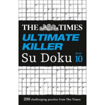 The Times Ultimate Killer Su Doku Book 10: 200 challenging puzzles from The Times (The Times Ultimate Killer) by The Times Mind Games, 9780008241193