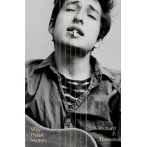 Why Dylan Matters by Richard F. Thomas, 9780008245498