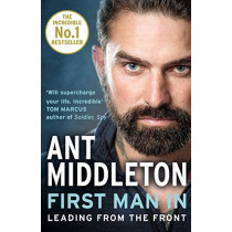First Man In: Leading from the Front by Ant Middleton, 9780008245733