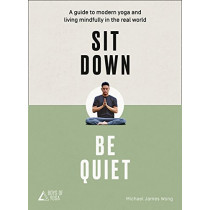 Sit Down, Be Quiet: A modern guide to yoga and mindful living by Michael James Wong, 9780008249656