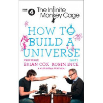The Infinite Monkey Cage - How to Build a Universe by Brian Cox, 9780008254957