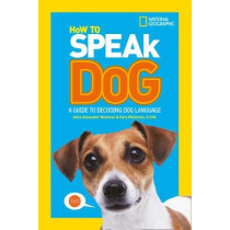 How To Speak Dog: A Guide to Decoding Dog Language by National Geographic Kids, 9780008257910