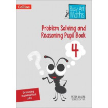 Problem Solving and Reasoning Pupil Book 4 (Busy Ant Maths) by Peter Clarke, 9780008260491