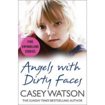 Angels with Dirty Faces: Five Inspiring Stories by Casey Watson, 9780008262112