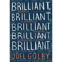 Brilliant, Brilliant, Brilliant Brilliant Brilliant: Modern Life as Interpreted By Someone Who Is Reasonably Bad at Living It by Joel Golby, 9780008265403