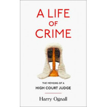 A Life of Crime: The Memoirs of a High Court Judge by Harry Ognall, 9780008267483
