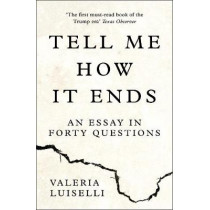 Tell Me How it Ends: An Essay in Forty Questions by Valeria Luiselli, 9780008271923