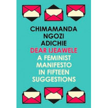 Dear Ijeawele, or a Feminist Manifesto in Fifteen Suggestions by Chimamanda Ngozi Adichie, 9780008275709