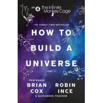 The Infinite Monkey Cage - How to Build a Universe by Brian Cox, 9780008276324