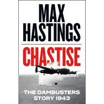 Chastise: The Dambusters Story 1943 by Max Hastings, 9780008280529