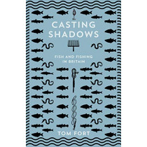 Casting Shadows: Lost Worlds of Fishing in Britain by Tom Fort, 9780008283445