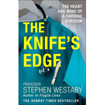 The Knife's Edge: The Heart and Mind of a Cardiac Surgeon by Stephen Westaby, 9780008285791