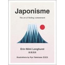 Japonisme: Ikigai, Forest Bathing, Wabi-sabi and more by Erin Niimi Longhurst, 9780008286040